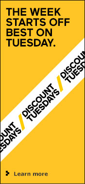 Discount Tuesdays - The week starts off best on Tuesday. Learn more.