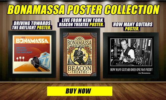 Joe Bonamassa Poster Collection: How Many Guitars Does One Man Need, Driving Towards The Daylight, NEW! Live From NY Beacon Theatre. A great addition to your wall!